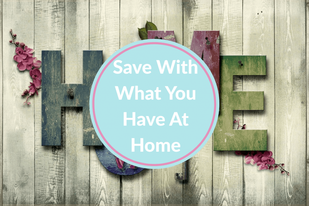 Save with what you have at home - lovelifelivewise